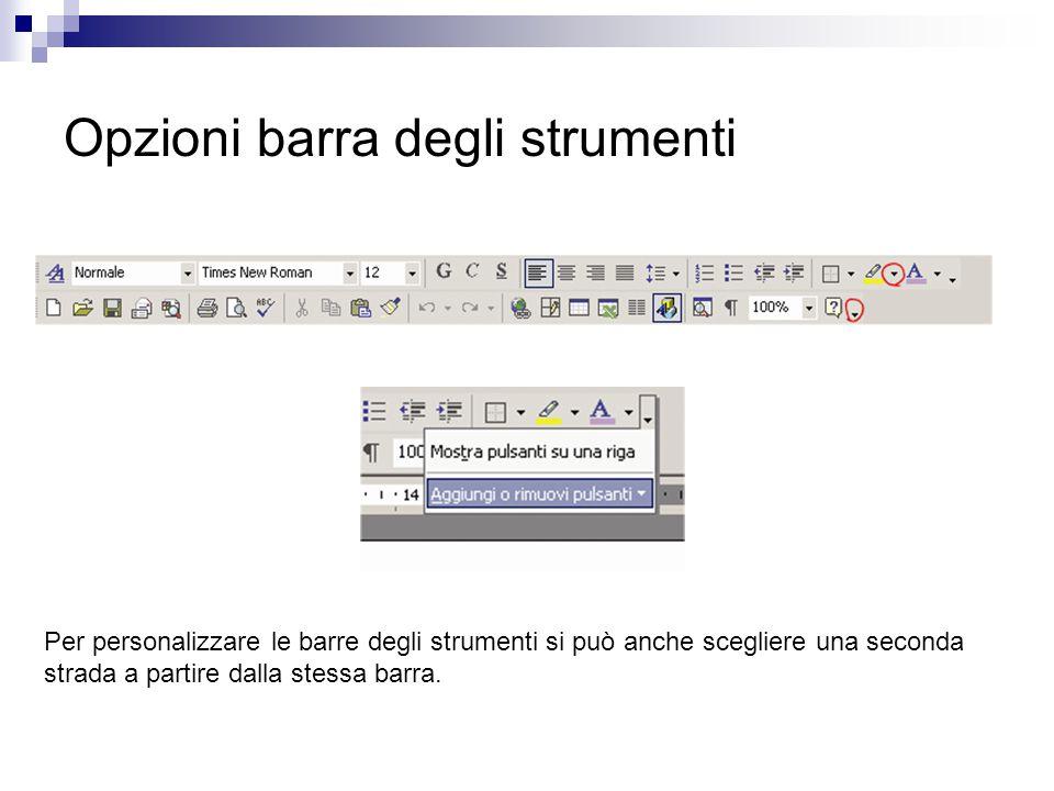 Opzioni barra degli strumenti Per personalizzare le barre degli strumenti si può anche scegliere una seconda strada a partire dalla stessa barra.