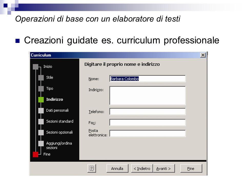 Operazioni di base con un elaboratore di testi Creazioni guidate es. curriculum professionale