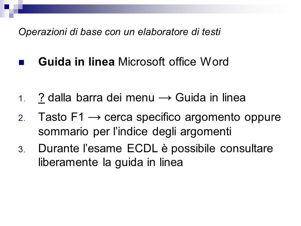 Operazioni di base con un elaboratore di testi Guida in linea Microsoft office Word 1. ? dalla barra dei menu → Guida in linea 2. Tasto F1 → cerca spe