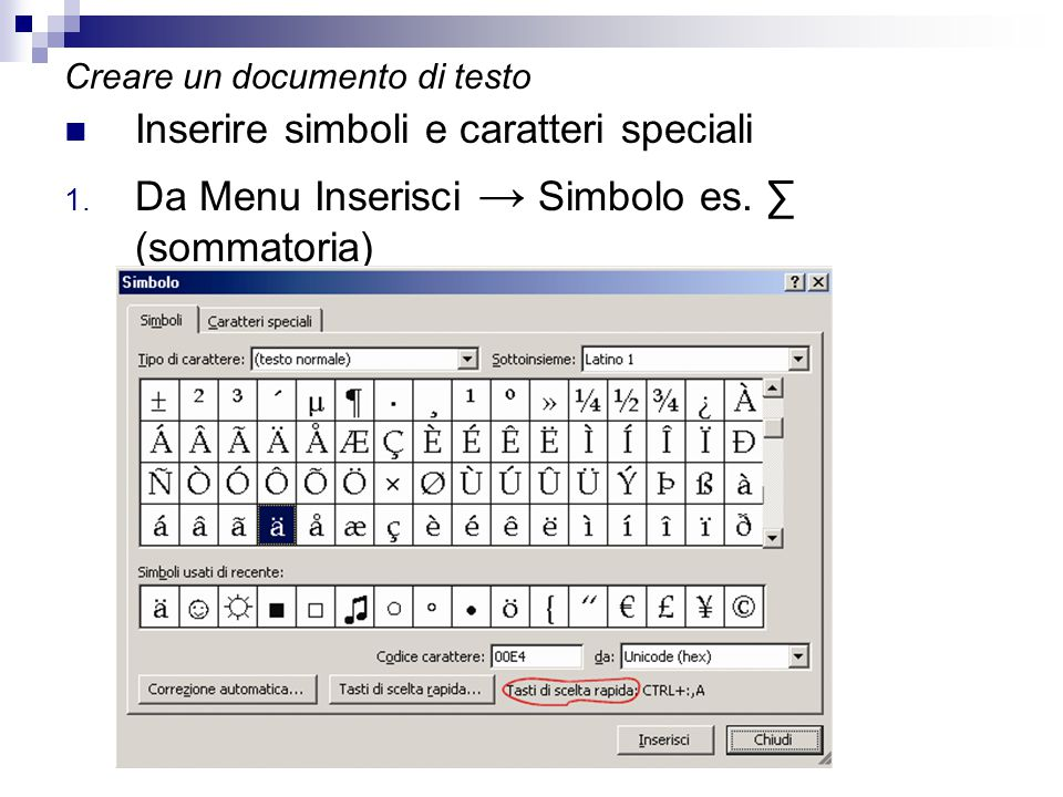 Creare un documento di testo Inserire simboli e caratteri speciali 1. Da Menu Inserisci → Simbolo es. ∑ (sommatoria)