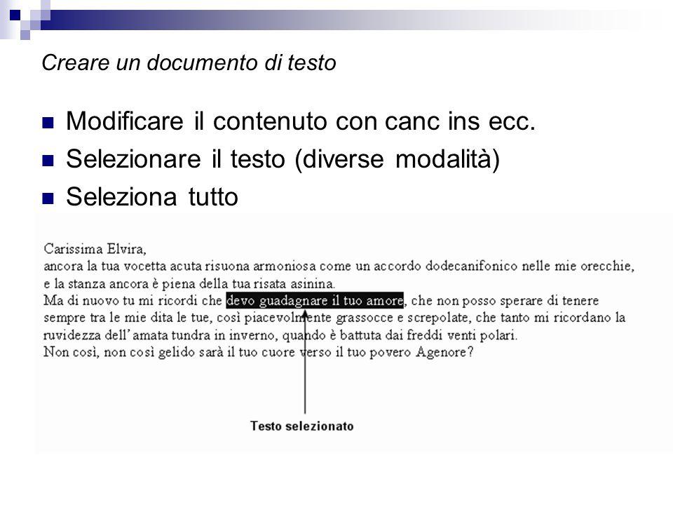 Creare un documento di testo Modificare il contenuto con canc ins ecc. Selezionare il testo (diverse modalità) Seleziona tutto