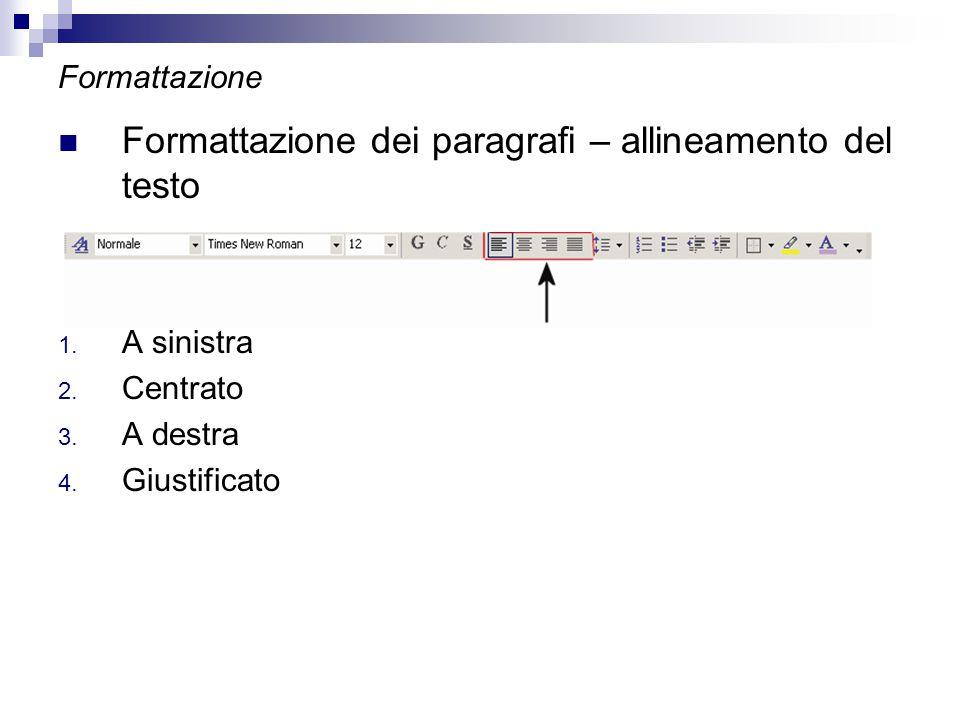 Formattazione Formattazione dei paragrafi – allineamento del testo 1. A sinistra 2. Centrato 3. A destra 4. Giustificato