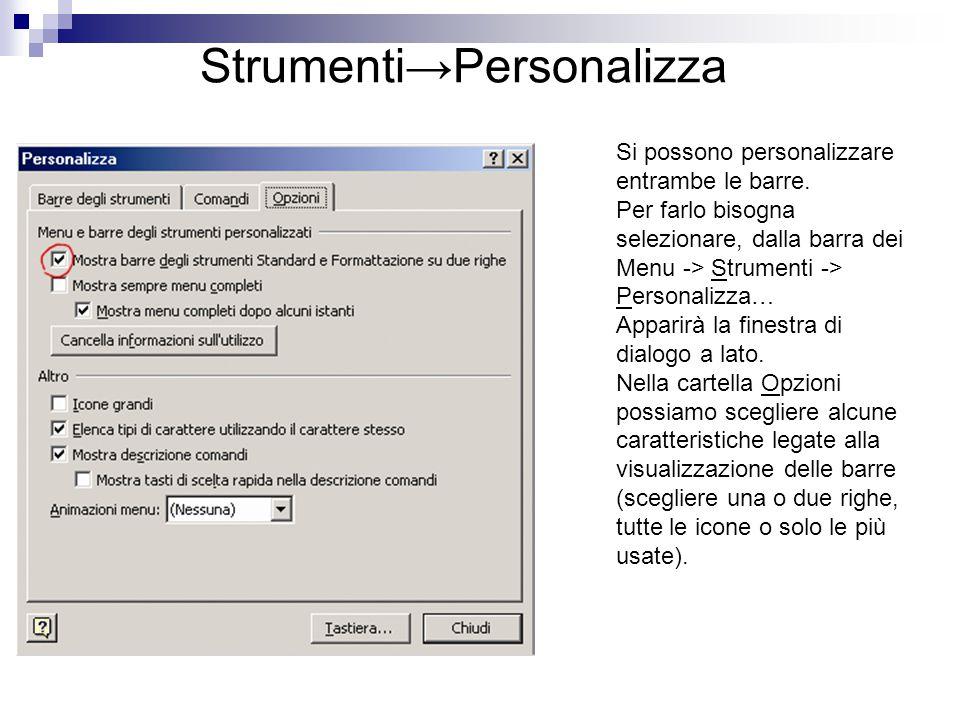 Strumenti→Personalizza Si possono personalizzare entrambe le barre. Per farlo bisogna selezionare, dalla barra dei Menu -> Strumenti -> Personalizza…