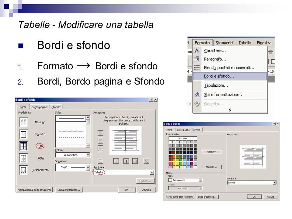 Tabelle - Modificare una tabella Bordi e sfondo 1. Formato → Bordi e sfondo 2. Bordi, Bordo pagina e Sfondo