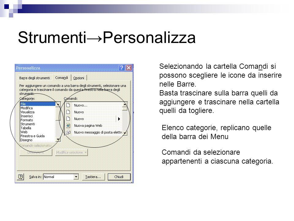 Strumenti→Personalizza Selezionando la cartella Comandi si possono scegliere le icone da inserire nelle Barre. Basta trascinare sulla barra quelli da