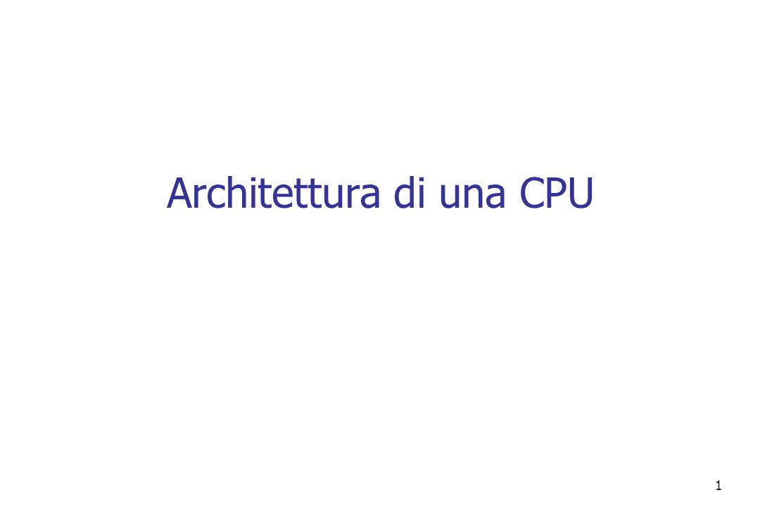1 Architettura di una CPU