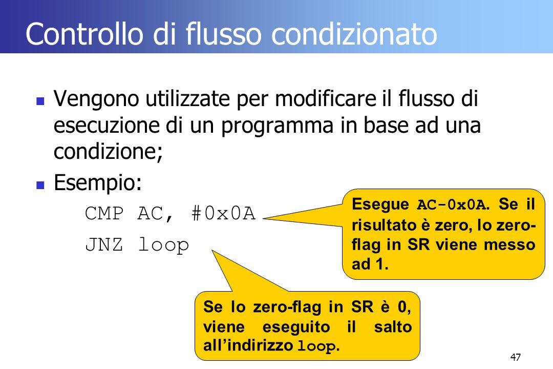 47 Controllo di flusso condizionato Vengono utilizzate per modificare il flusso di esecuzione di un programma in base ad una condizione; Esempio: CMP