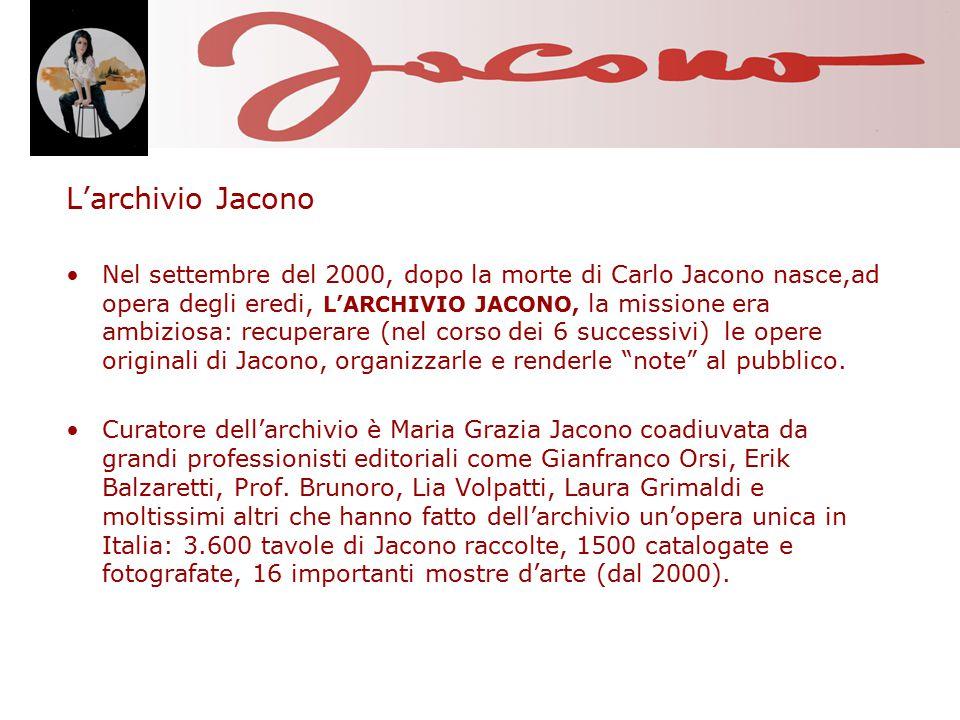 L'archivio Jacono Nel settembre del 2000, dopo la morte di Carlo Jacono nasce,ad opera degli eredi, L'ARCHIVIO JACONO, la missione era ambiziosa: recuperare (nel corso dei 6 successivi) le opere originali di Jacono, organizzarle e renderle note al pubblico.