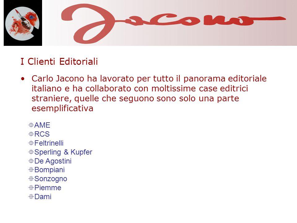 I Clienti Editoriali Carlo Jacono ha lavorato per tutto il panorama editoriale italiano e ha collaborato con moltissime case editrici straniere, quelle che seguono sono solo una parte esemplificativa  AME  RCS  Feltrinelli  Sperling & Kupfer  De Agostini  Bompiani  Sonzogno  Piemme  Dami