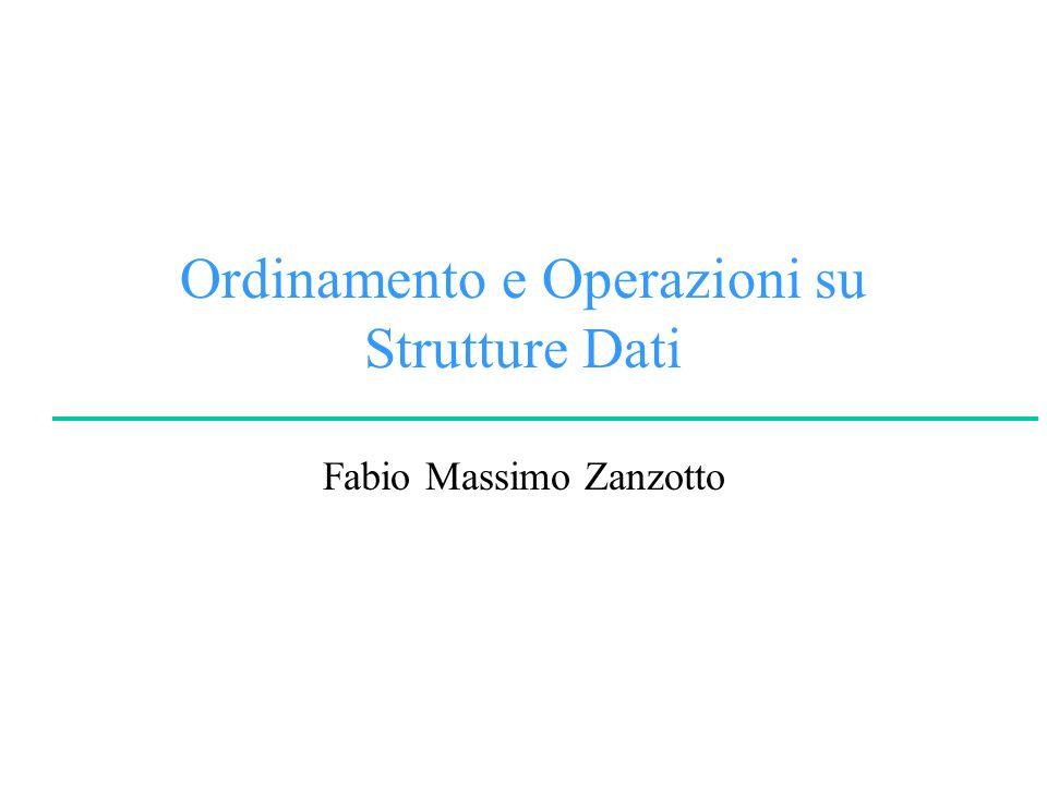 Ordinamento e Operazioni su Strutture Dati Fabio Massimo Zanzotto