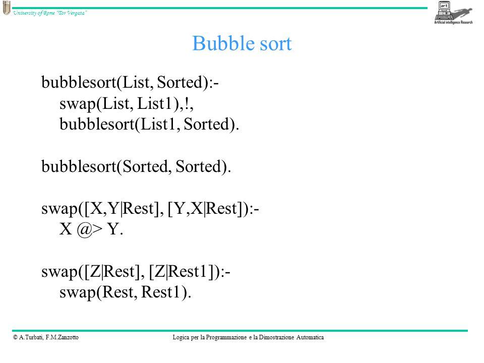 """© A.Turbati, F.M.ZanzottoLogica per la Programmazione e la Dimostrazione Automatica University of Rome """"Tor Vergata"""" bubblesort(List, Sorted):- swap(L"""