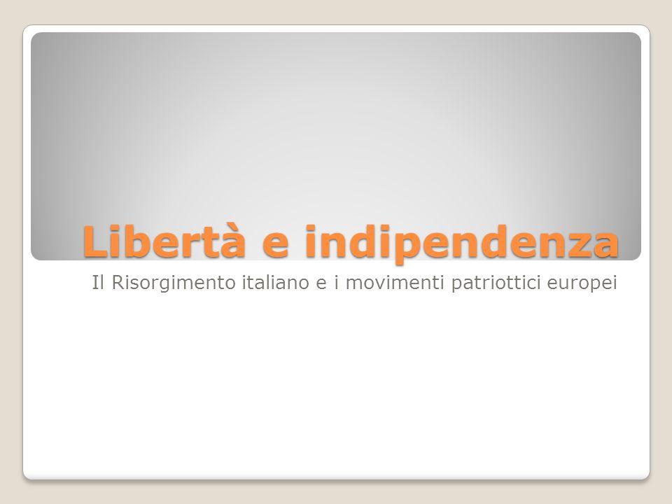 Libertà e indipendenza Il Risorgimento italiano e i movimenti patriottici europei