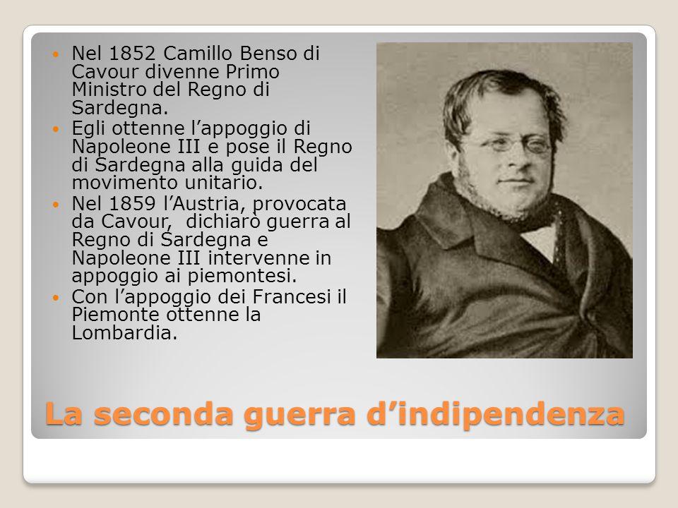La seconda guerra d'indipendenza Nel 1852 Camillo Benso di Cavour divenne Primo Ministro del Regno di Sardegna. Egli ottenne l'appoggio di Napoleone I
