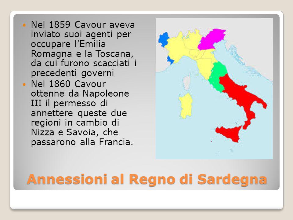 Annessioni al Regno di Sardegna Nel 1859 Cavour aveva inviato suoi agenti per occupare l'Emilia Romagna e la Toscana, da cui furono scacciati i preced