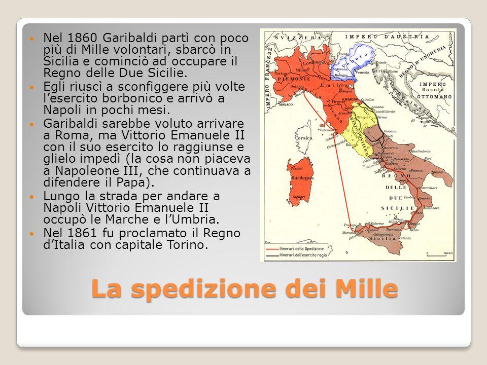 La spedizione dei Mille Nel 1860 Garibaldi partì con poco più di Mille volontari, sbarcò in Sicilia e cominciò ad occupare il Regno delle Due Sicilie.