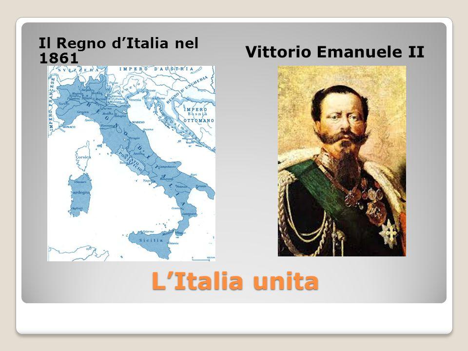 L'Italia unita Il Regno d'Italia nel 1861 Vittorio Emanuele II