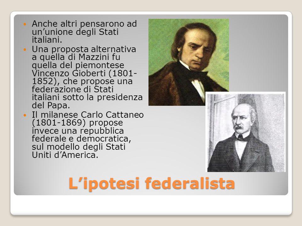 L'ipotesi federalista Anche altri pensarono ad un'unione degli Stati italiani. Una proposta alternativa a quella di Mazzini fu quella del piemontese V