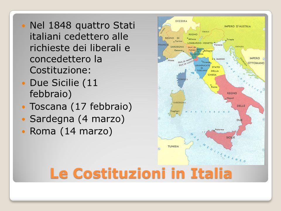 Le Costituzioni in Italia Nel 1848 quattro Stati italiani cedettero alle richieste dei liberali e concedettero la Costituzione: Due Sicilie (11 febbra