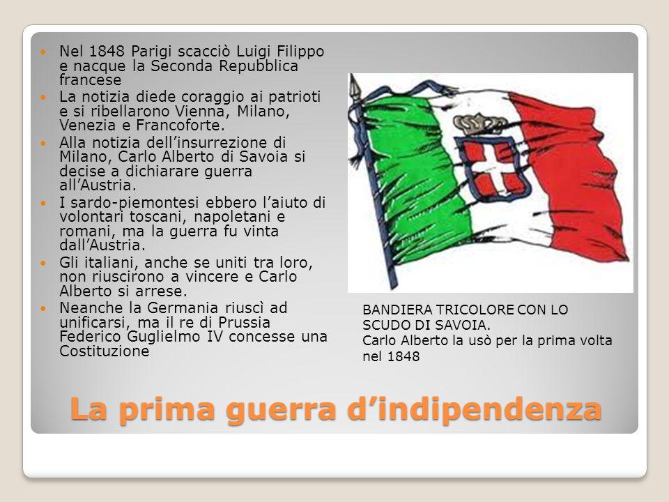 La prima guerra d'indipendenza Nel 1848 Parigi scacciò Luigi Filippo e nacque la Seconda Repubblica francese La notizia diede coraggio ai patrioti e s