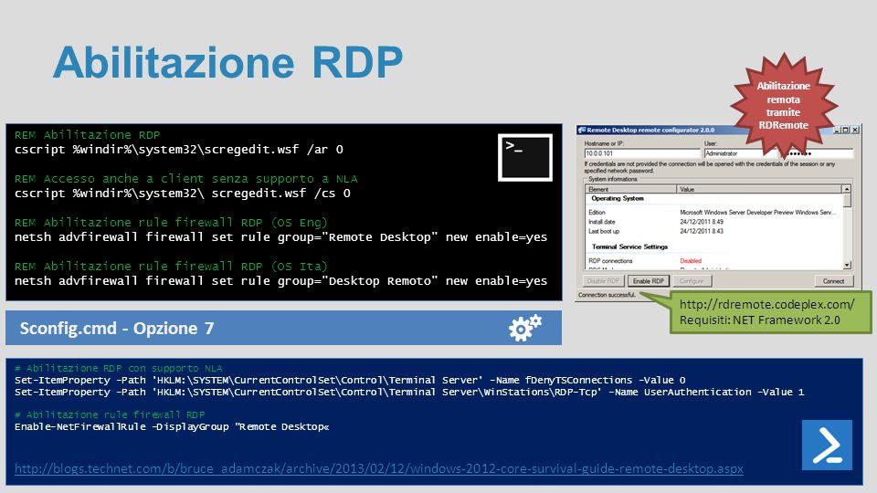 Abilitazione RDP REM Abilitazione RDP cscript %windir%\system32\scregedit.wsf /ar 0 REM Accesso anche a client senza supporto a NLA cscript %windir%\s