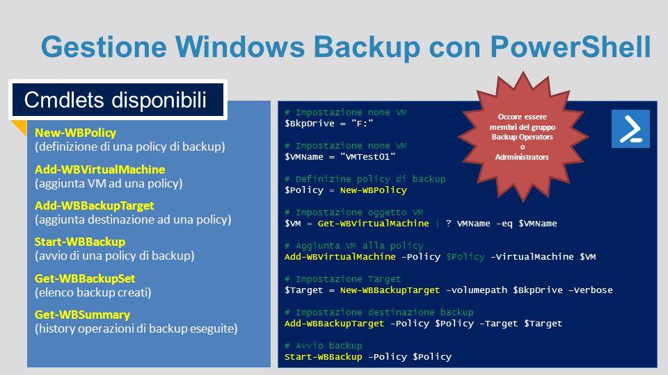 Gestione Windows Backup con PowerShell # Impostazione nome VM $BkpDrive =