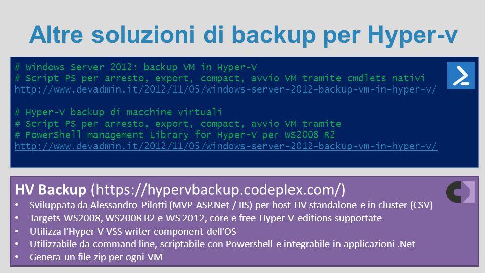 Altre soluzioni di backup per Hyper-v # Windows Server 2012: backup VM in Hyper-V # Script PS per arresto, export, compact, avvio VM tramite cmdlets n
