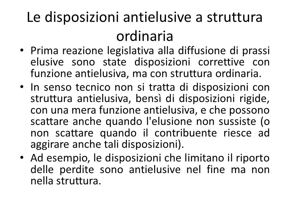 Le disposizioni antielusive a struttura ordinaria Prima reazione legislativa alla diffusione di prassi elusive sono state disposizioni correttive con funzione antielusiva, ma con struttura ordinaria.