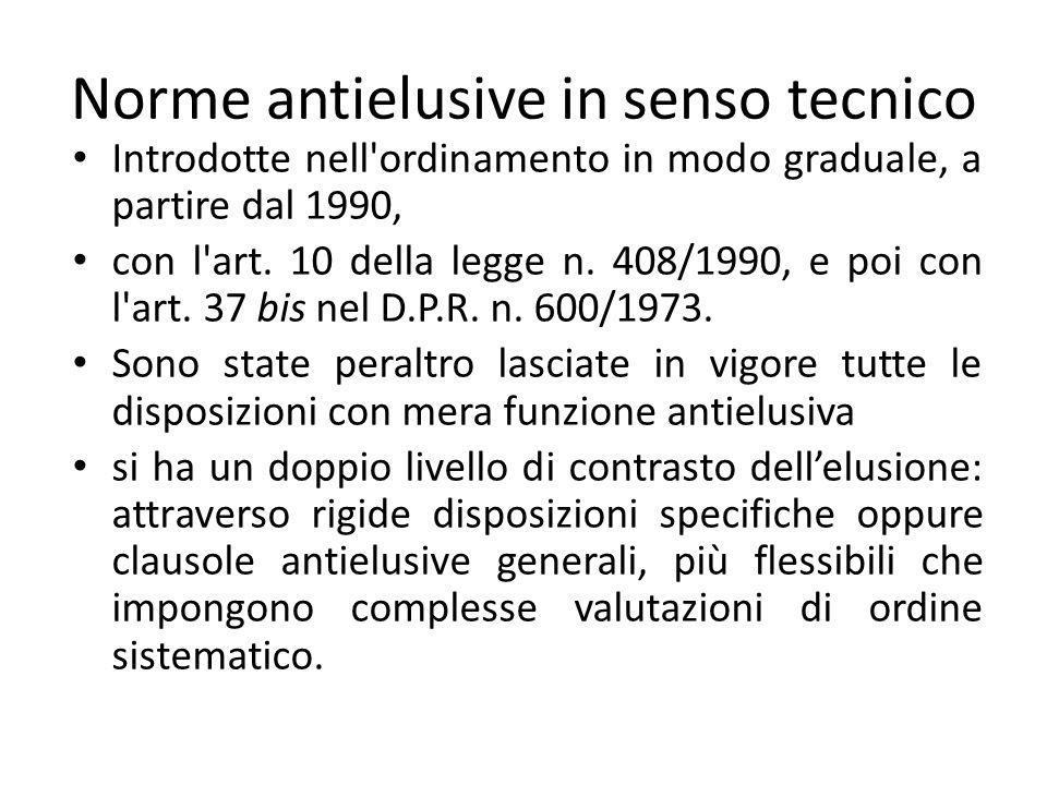 Norme antielusive in senso tecnico Introdotte nell ordinamento in modo graduale, a partire dal 1990, con l art.