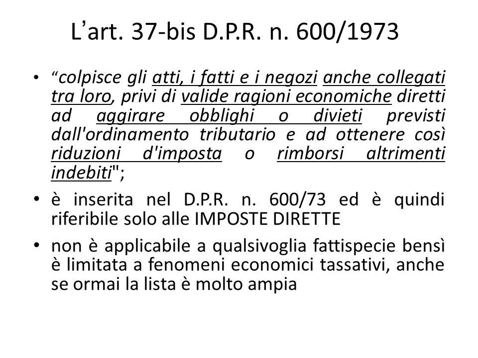 """L'art. 37-bis D.P.R. n. 600/1973 """" colpisce gli atti, i fatti e i negozi anche collegati tra loro, privi di valide ragioni economiche diretti ad aggir"""