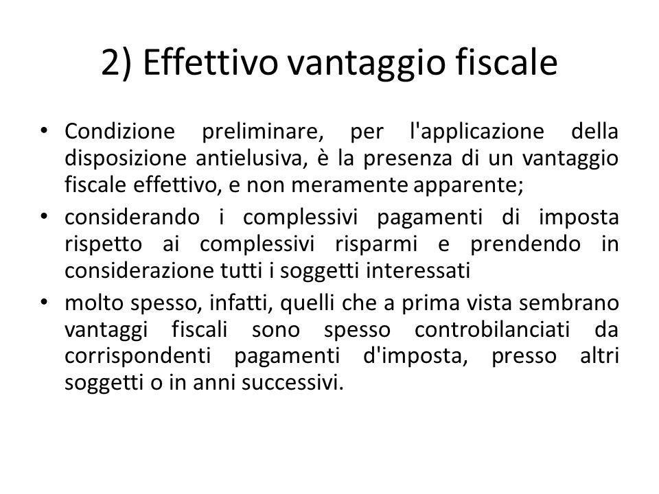2) Effettivo vantaggio fiscale Condizione preliminare, per l'applicazione della disposizione antielusiva, è la presenza di un vantaggio fiscale effett