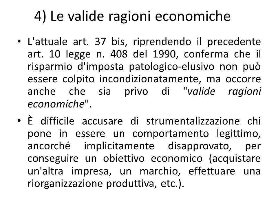 4) Le valide ragioni economiche L'attuale art. 37 bis, riprendendo il precedente art. 10 legge n. 408 del 1990, conferma che il risparmio d'imposta pa