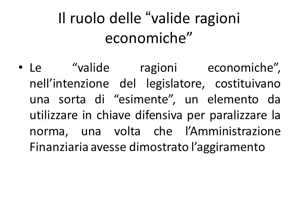 """Il ruolo delle """"valide ragioni economiche"""" Le """"valide ragioni economiche"""", nell'intenzione del legislatore, costituivano una sorta di """"esimente"""", un e"""