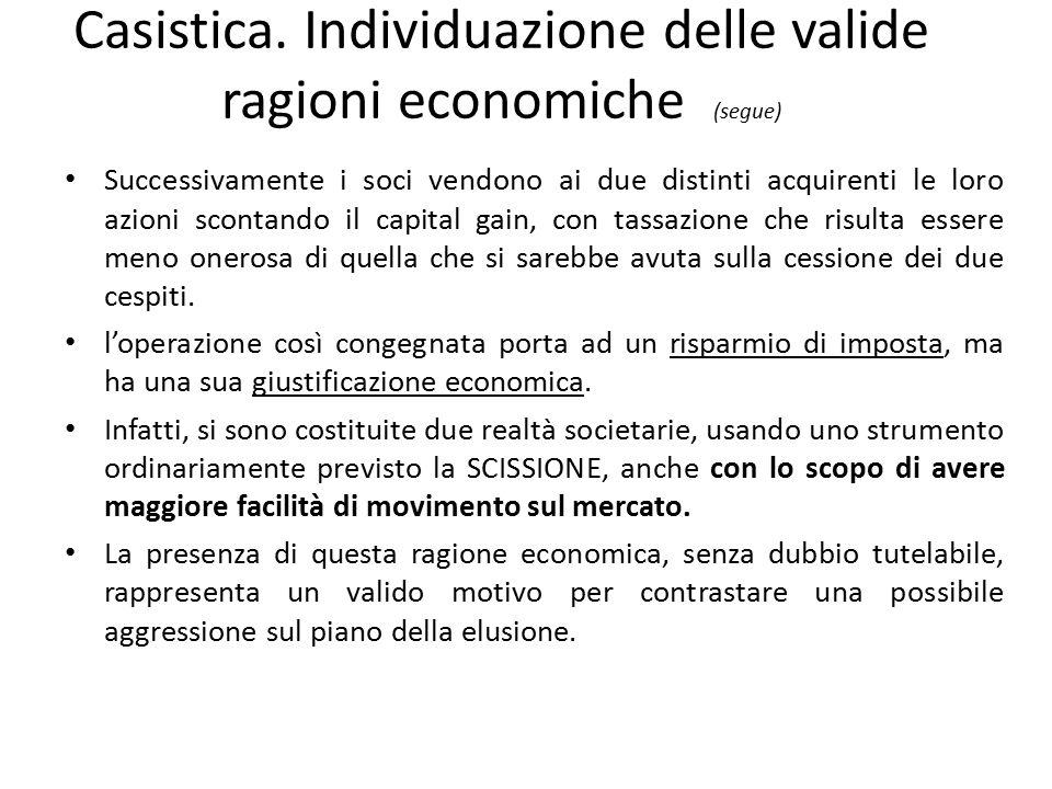 Casistica. Individuazione delle valide ragioni economiche (segue) Successivamente i soci vendono ai due distinti acquirenti le loro azioni scontando i