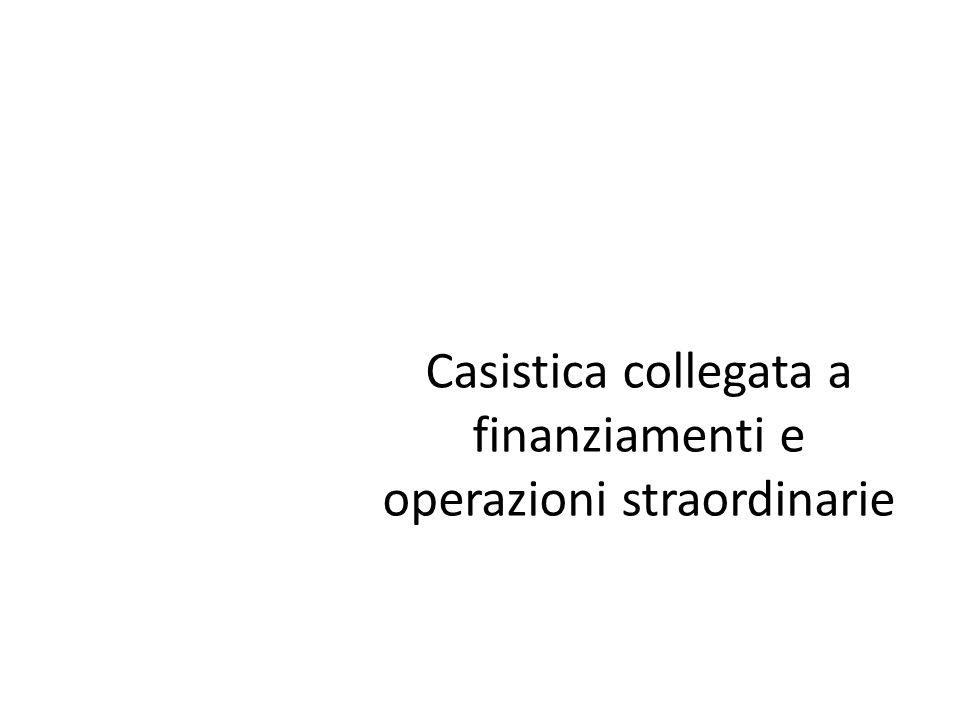 Casistica collegata a finanziamenti e operazioni straordinarie