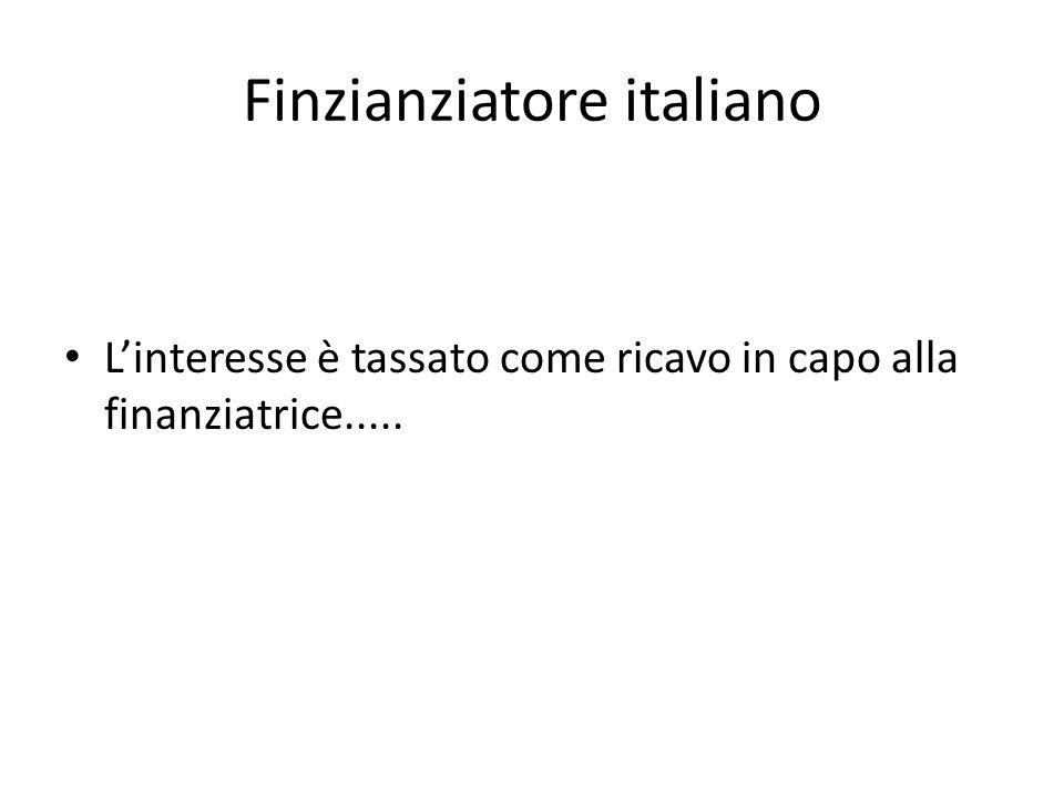 Finzianziatore italiano L'interesse è tassato come ricavo in capo alla finanziatrice.....