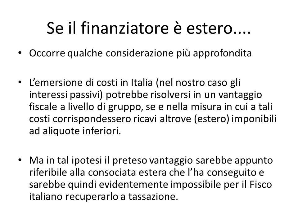 Se il finanziatore è estero.... Occorre qualche considerazione più approfondita L'emersione di costi in Italia (nel nostro caso gli interessi passivi)