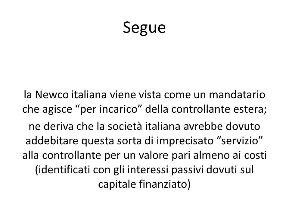 """Segue la Newco italiana viene vista come un mandatario che agisce """"per incarico"""" della controllante estera; ne deriva che la società italiana avrebbe"""