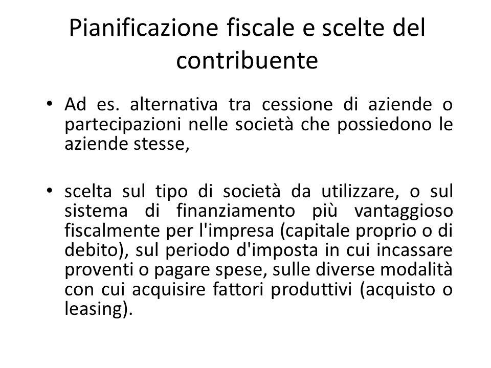Pianificazione fiscale e scelte del contribuente Ad es. alternativa tra cessione di aziende o partecipazioni nelle società che possiedono le aziende s