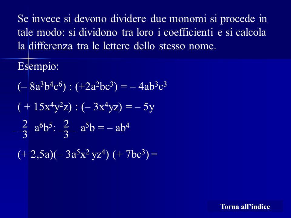 Se invece si devono dividere due monomi si procede in tale modo: si dividono tra loro i coefficienti e si calcola la differenza tra le lettere dello s