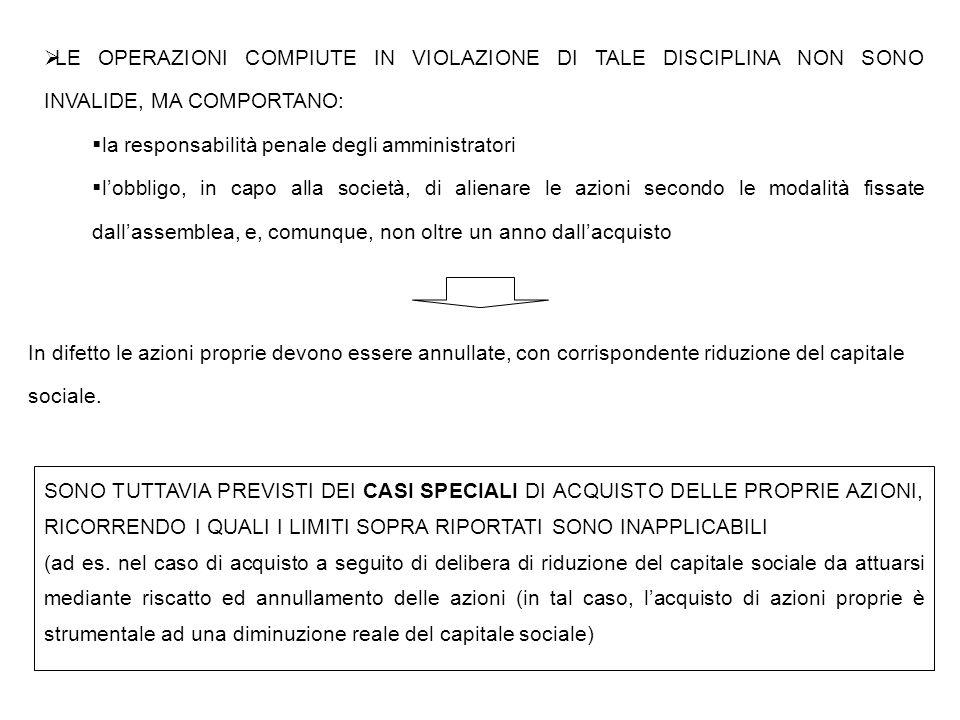  LE OPERAZIONI COMPIUTE IN VIOLAZIONE DI TALE DISCIPLINA NON SONO INVALIDE, MA COMPORTANO:  la responsabilità penale degli amministratori  l'obblig