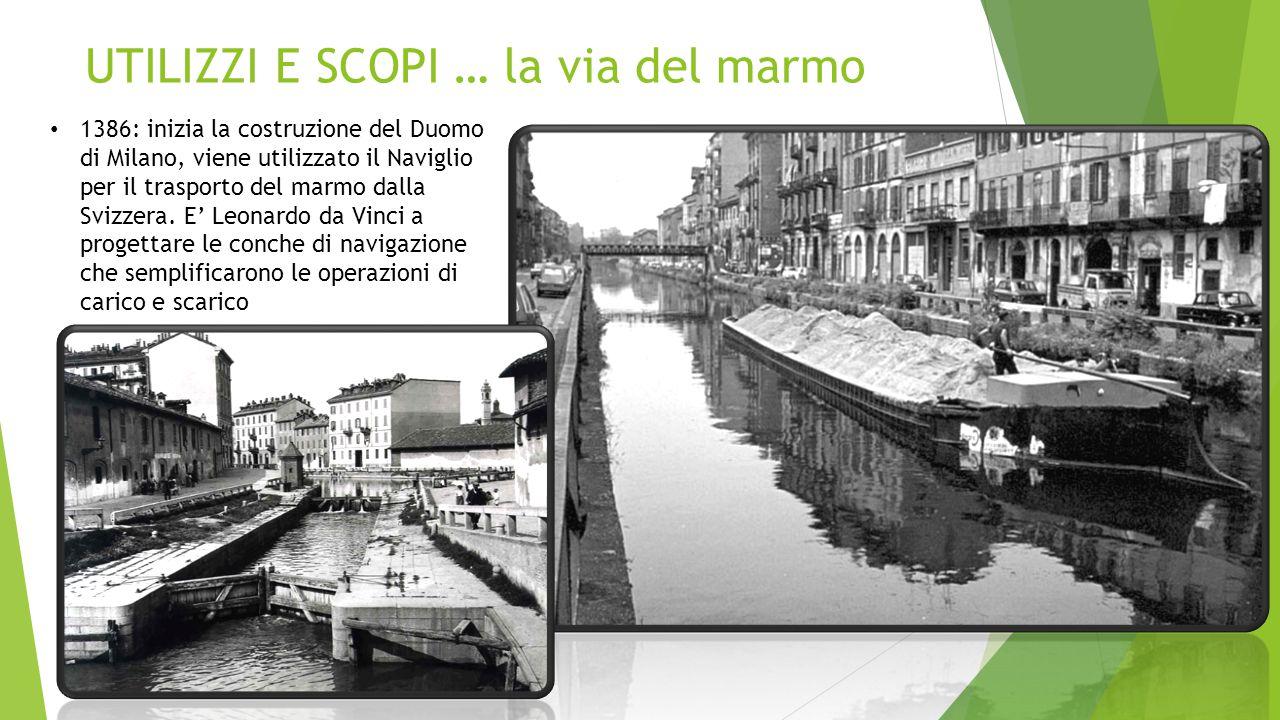 UTILIZZI E SCOPI … la via del marmo 1386: inizia la costruzione del Duomo di Milano, viene utilizzato il Naviglio per il trasporto del marmo dalla Svi