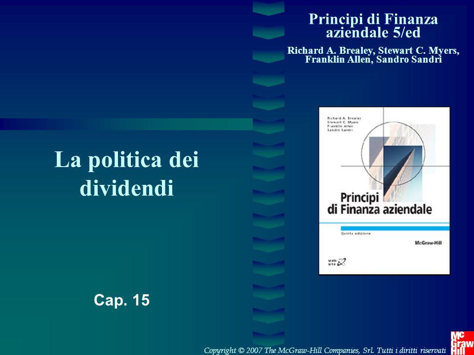 Principi di Finanza aziendale 5/ed Richard A. Brealey, Stewart C. Myers, Franklin Allen, Sandro Sandri La politica dei dividendi Copyright © 2007 The