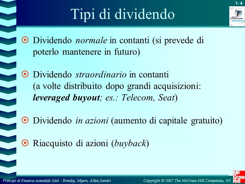 1- 4 Copyright © 2007 The McGraw-Hill Companies, SrlPrincipi di Finanza aziendale 5/ed – Brealey, Myers, Allen,Sandri Tipi di dividendo  Dividendo no