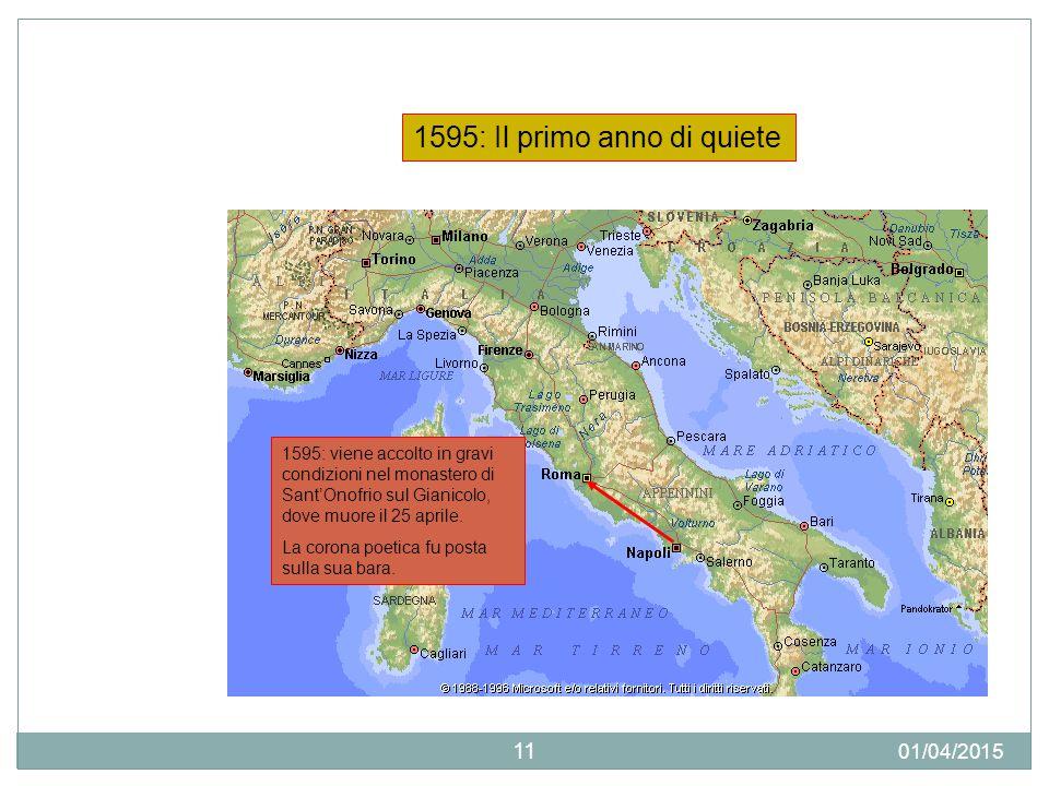 01/04/2015 11 1595: viene accolto in gravi condizioni nel monastero di Sant'Onofrio sul Gianicolo, dove muore il 25 aprile. La corona poetica fu posta