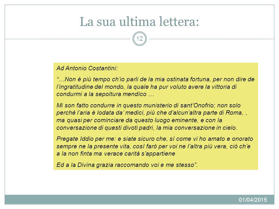 """La sua ultima lettera: 01/04/2015 12 Ad Antonio Costantini: """"…Non è più tempo ch'io parli de la mia ostinata fortuna, per non dire de l'ingratitudine"""