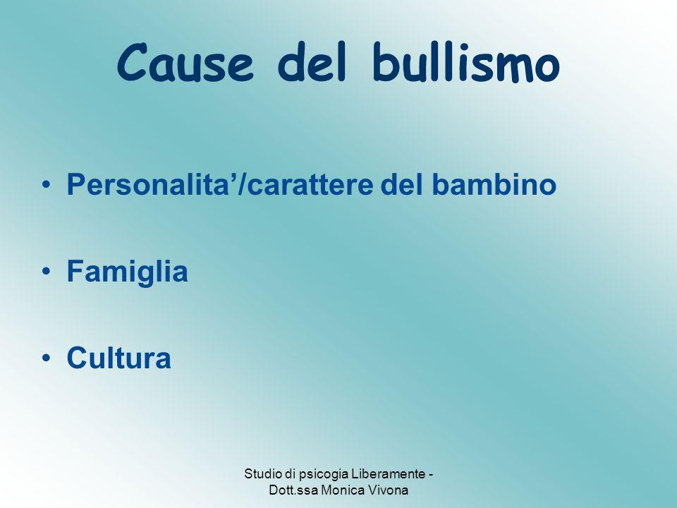 Studio di psicogia Liberamente - Dott.ssa Monica Vivona Cause del bullismo Personalita'/carattere del bambino Famiglia Cultura