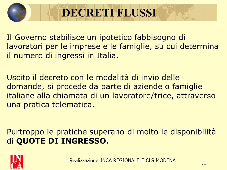 11 DECRETI FLUSSI Il Governo stabilisce un ipotetico fabbisogno di lavoratori per le imprese e le famiglie, su cui determina il numero di ingressi in Italia.