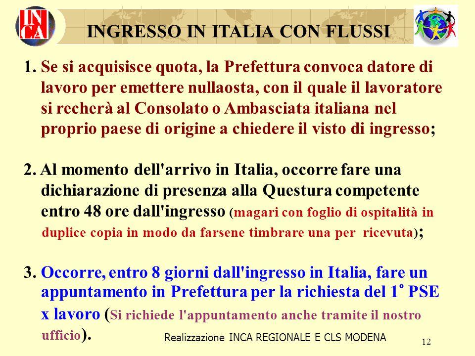 12 INGRESSO IN ITALIA CON FLUSSI 1. Se si acquisisce quota, la Prefettura convoca datore di lavoro per emettere nullaosta, con il quale il lavoratore
