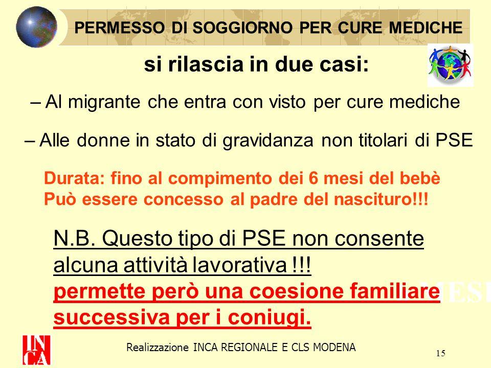 15 6 MESI N.B. Questo tipo di PSE non consente alcuna attività lavorativa !!! permette però una coesione familiare successiva per i coniugi. PERMESSO
