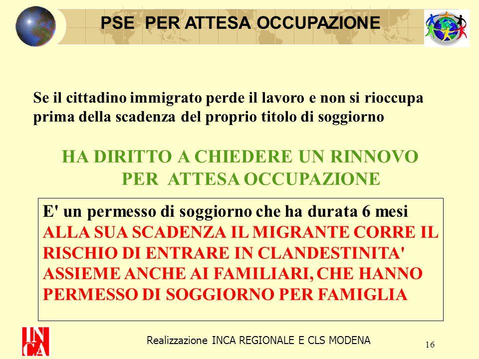 16 PSE PER ATTESA OCCUPAZIONE Se il cittadino immigrato perde il lavoro e non si rioccupa prima della scadenza del proprio titolo di soggiorno HA DIRI